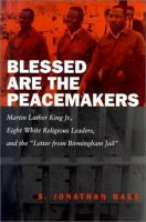 """Cover image for Blessed are the peacemakers : Martin Luther King, Jr., eight white religious leaders, and the """"Letter from Birmingham Jail"""""""
