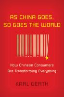 Cover image for As China goes, so goes the world : how Chinese consumers are transforming everything