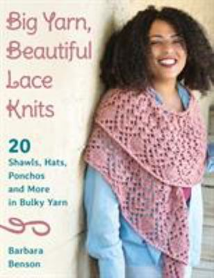 Cover image for Big yarn, beautiful lace knits : 20 shawls, hats, ponchos, and more in bulky yarn