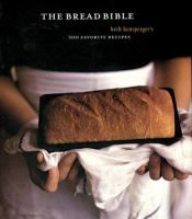 Cover image for The bread bible : Beth Hensperger's 300 favorite recipes.