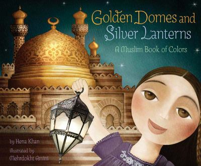 Cover image for Golden domes and silver lanterns : a Muslim book of colors