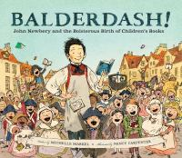 Cover image for Balderdash! : John Newbery and the boisterous birth of children's books
