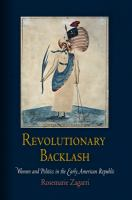 Cover image for Revolutionary backlash : women and politics in the early American Republic