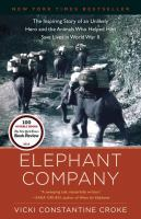 Cover image for Elephant Company : the inspiring story of an unlikely hero and the animals who helped him save lives in World War II