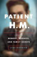 Cover image for Patient H.M. : a story of memory, madness, and family secrets