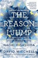 Cover image for The reason I jump : the inner voice of a thirteen-year-old boy with autism