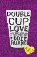Cover image for Double cup love : on the trail of family, food, and broken hearts in China
