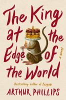 Cover image for The king at the edge of the world : a novel