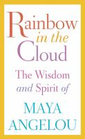 Cover image for Rainbow in the cloud : the wisdom and spirit of Maya Angelou
