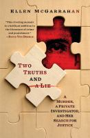 Cover image for Two truths and a lie : a murder, a private investigator, and her search for justice