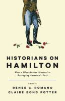 Cover image for Historians on Hamilton : how a blockbuster musical is restaging America
