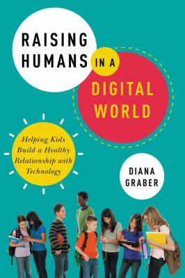 Cover image for Raising humans in a digital world : helping kids build a healthy relationship with technology