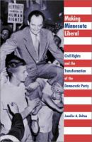 Cover image for Making Minnesota liberal : civil rights and the transformation of the Democratic Party