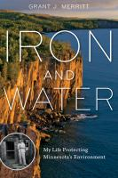 Cover image for Iron and water : my life protecting Minnesota's environment
