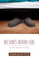 Cover image for No saints around here : a caregiver's days