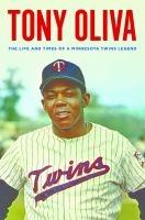 Cover image for Tony Oliva : the life and times of a Minnesota Twins legend