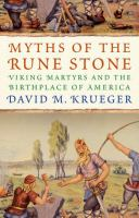 Cover image for Myths of the Rune Stone : Viking martyrs and the birthplace of America