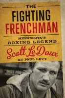 Cover image for The fighting Frenchman : Minnesota's boxing legend Scott LeDoux