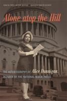 Cover image for Alone atop the hill : the autobiography of Alice Dunnigan, pioneer of the national Black press