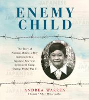 Cover image for Enemy child : the story of Norman Mineta, a boy imprisoned in a Japanese American internment camp during World War II