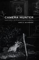 Cover image for Camera hunter : George Shiras III and the birth of wildlife photography