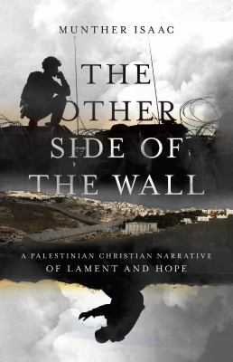 Cover image for The other side of the wall : a Palestinian Christian narrative of lament and hope