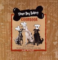 Cover image for Three dog bakery cookbook : over 50 recipes for all-natural, paw-lickin' treats for your dog