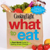 Cover image for Cooking light what to eat : [a real-world guide to making smart choices