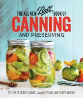 Cover image for The all new Ball book of canning and preserving : over 350 of the best canned, jammed, pickled, and preserved recipes.