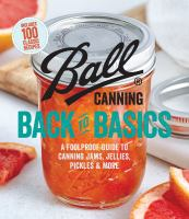 Cover image for Ball canning back to basics : a foolproof guide to canning jams, jellies, pickles, and more.