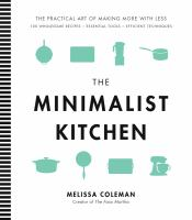 Cover image for The minimalist kitchen : the practical art of making more with less : 100 wholesome recipes, essential tools, efficient techniques
