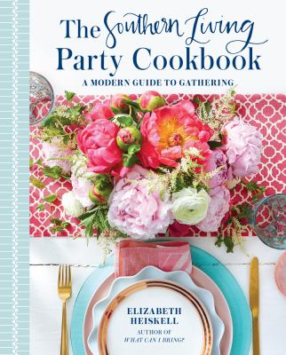 Cover image for The southern living party cookbook : a modern guide to gathering