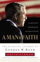Cover image for A man of faith : the spiritual journey of George W. Bush