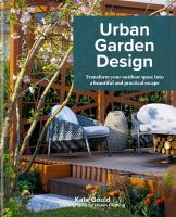 Cover image for Urban garden design : transform your outdoor space into a beautiful and practical escape