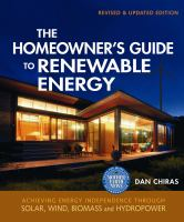 Cover image for The homeowner's guide to renewable energy : achieving energy independence through solar, wind, biomass and hydropower