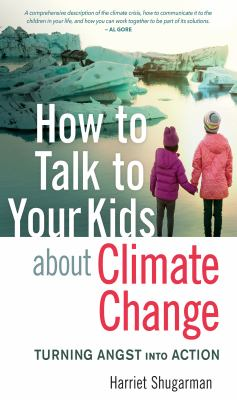 Cover image for How to talk to your kids about climate change : turning angst into action