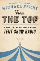 Cover image for From the top : brief transmissions from Tent show radio