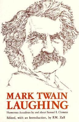 Cover image for Mark Twain laughing : humorous anecdotes by and about Samuel L. Clemens