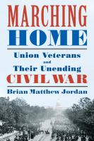 Cover image for Marching home : Union veterans and their unending Civil War
