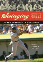 Cover image for Swinging for the fences : Black baseball in Minnesota