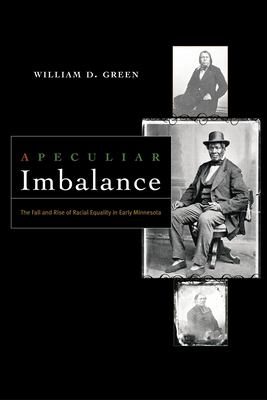 Cover image for A peculiar imbalance : the fall and rise of racial equality in early Minnesota