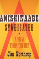 Cover image for Anishinaabe syndicated : a view from the rez