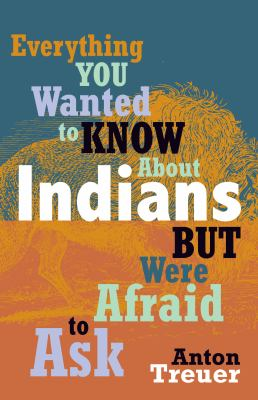 Cover image for Everything you wanted to know about Indians but were afraid to ask