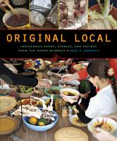 Cover image for Original local : indigenous foods, stories, and recipes from the Upper Midwest