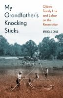 Cover image for My grandfather's knocking sticks : Ojibwe family life and labor on the reservation