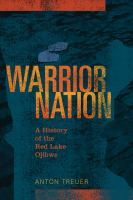 Cover image for Warrior nation : a history of the Red Lake Ojibwe