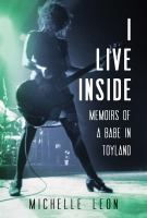 Cover image for I live inside : memoirs of a babe in toyland