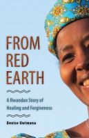 Cover image for From red earth : a Rwandan story of healing and forgiveness