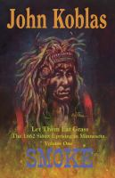 Cover image for Let them eat grass, the 1862 Sioux uprising in Minnesota. Volume one, Smoke