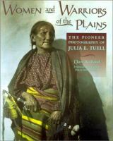 Cover image for Women and warriors of the plains : the pioneer photography of Julia E. Tuell